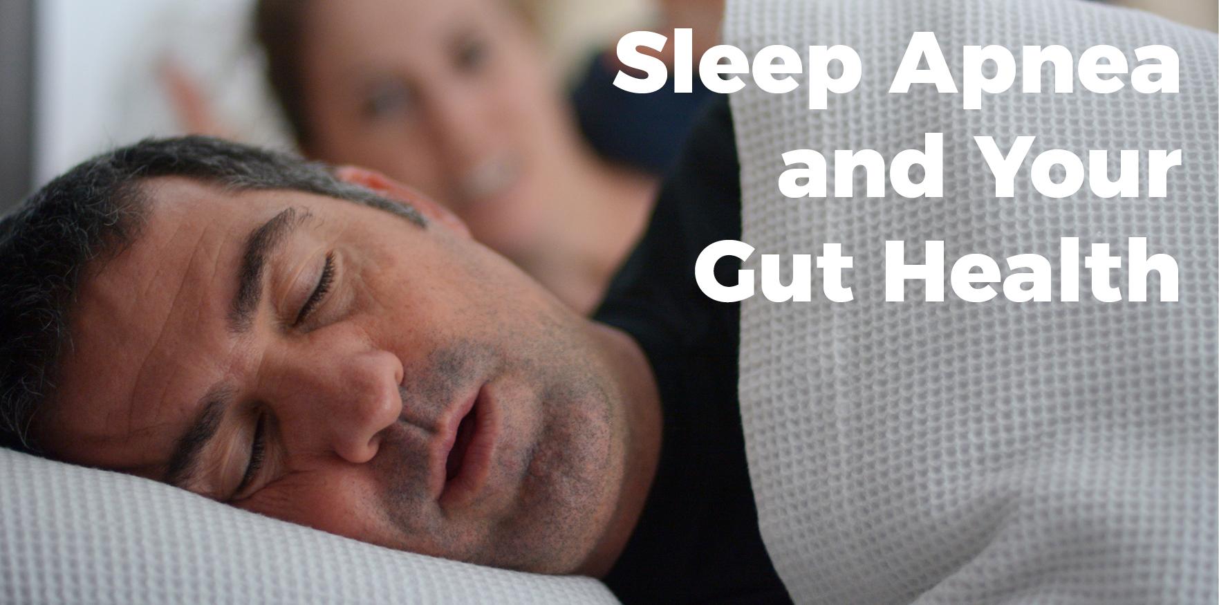 "Man sleeping with text on photo ""Sleep Apnea and Your Gut Health"""
