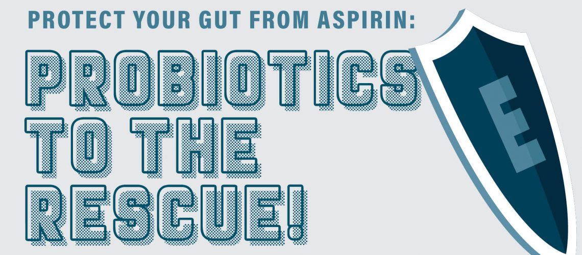 Protect your gut from aspirin! Probiotics to the rescue!